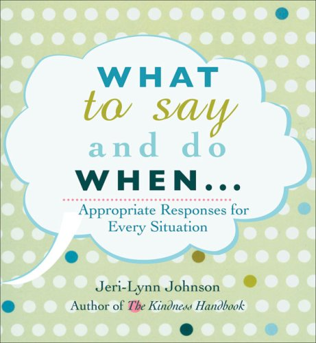 What to Say and Do When . . .: Appropriate Responses for Every Situation by Brand: Silverleaf Press