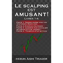 Le Scalping est amusant! 1-4: Partie 1: Trading rapide avec les graphiques Heikin Ashi, Partie 2: Exemples pratiques, Partie 3 : Comment puis-je évaluer mes résultats de trading ?  (French Edition)