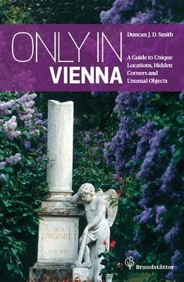 [Only in Vienna: Guide to Hidden Corners, Little-Known Places & Unusual Objects] (By: Duncan J. D. Smith) [published: November, 2012] pdf epub