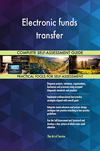Electronic funds transfer All-Inclusive Self-Assessment - More than 710 Success Criteria, Instant Visual Insights, Comprehensive Spreadsheet Dashboard, Auto-Prioritized for Quick Results
