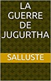La Guerre de Jugurtha (French Edition)