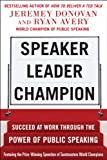 work champion - Speaker, Leader, Champion: Succeed at Work Through the Power of Public Speaking, featuring the prize-winning speeches of Toastmasters World Champions