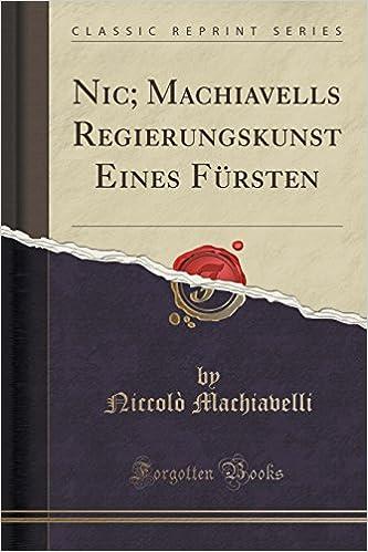 Book Nic: Machiavells Regierungskunst Eines Fürsten (Classic Reprint)