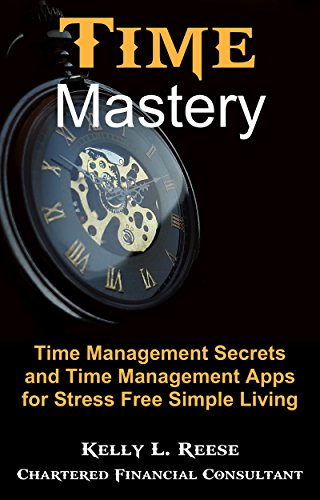 [FREE] Time Mastery - Time Management Secrets and Time Management Apps for Stress Free Simple Living<br />[W.O.R.D]