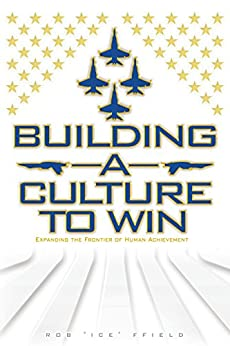 """Building a Culture to Win: Expanding the Frontier of Human Achievement by [Ffield, Rob """"Ice""""]"""
