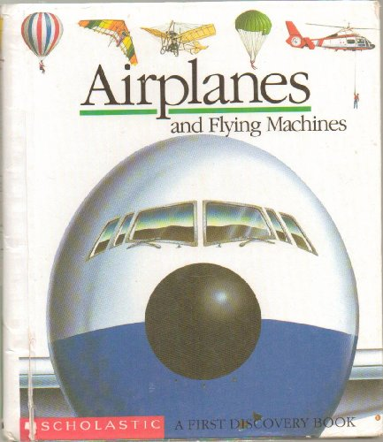 Airplanes and Flying Machines - A First Discovery Book, Children Can Explore the Cockpit of a Giant Airliner, Follow the Voyages of the Early Flyers, Watch Skydivers Leap Into the Air and More - First Scholastic Edition, 4th Printing 1992 (Mylar Transparent Imprinted Pages - A First Discovery Book)