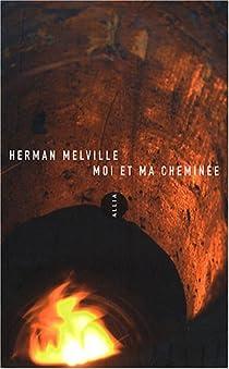 Moi et ma cheminée par Melville