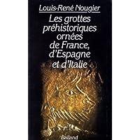 Les grottes préhistoriques ornées de France, d'Espagne et d'Italie