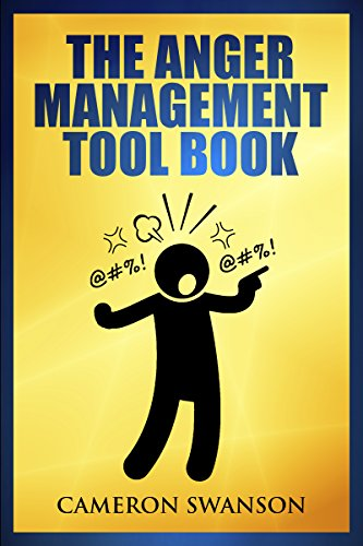 The Anger Management Tool Book: Simple Tools to help Control Your Anger, Overcome Bad Temper and Improving Your Relationships with Friends and Family. by [Swanson, Cameron]
