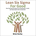Lean Six Sigma for Good: How Improvement Experts Can Help People in Need, and Help Improve the Environment | Brion Hurley