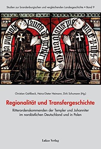 regionalitt-und-transfergeschichte-ritterordenskommenden-der-templer-und-johanniter-im-nordstlichen-deutschland-und-in-polen-seit-dem-mittelalter-und-vergleichenden-landesgeschichte