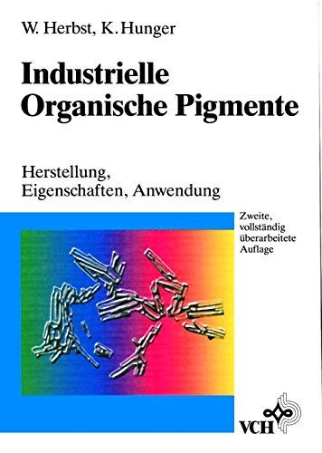 Industrielle Organische Pigmente: Herstellung, Eigenschaften, Anwendung