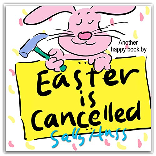 (Easter is Cancelled (Whimsical Rhyming Bedtime Story/Picture Book About Appreciating the Efforts of Others))