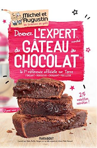 Devenez lexpert mondial du gâteau au chocolat: La 1ère référence officielle sur Terre -Fondant - Mousseux - Croquant - Moelleux Michel & Augustin
