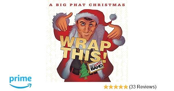 A Big Phat Christmas Wrap This!
