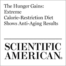 The Hunger Gains: Extreme Calorie-Restriction Diet Shows Anti-Aging Results Other by Richard Conniff Narrated by Jef Holbrook