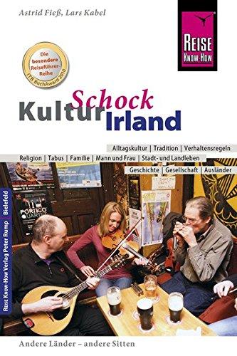 Reise Know-How KulturSchock Irland: Alltagskultur, Traditionen, Verhaltensregeln, ...