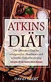 Atkins Diät: Die ultimative Diät für erfolgreiches Abnehmen und schneller Fettverbrennung (inkl. 25 der besten Atkins Rezepte)