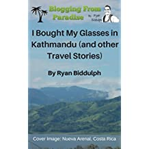 I Bought My Glasses in Kathmandu (and other Travel Stories)