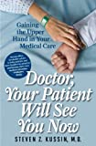 Doctor, Your Patient Will See You Now: Gaining the Upper Hand in Your Medical Care