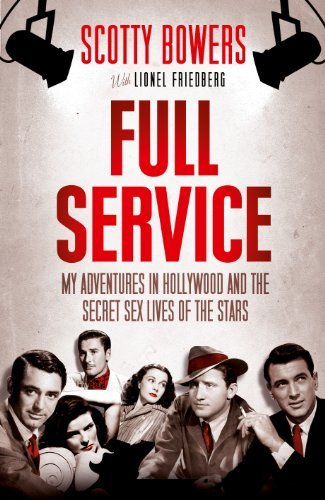 By Scotty Bowers - Full Service: My Adventures in Hollywood and the Secret Sex Lives of the Stars (1/15/12)
