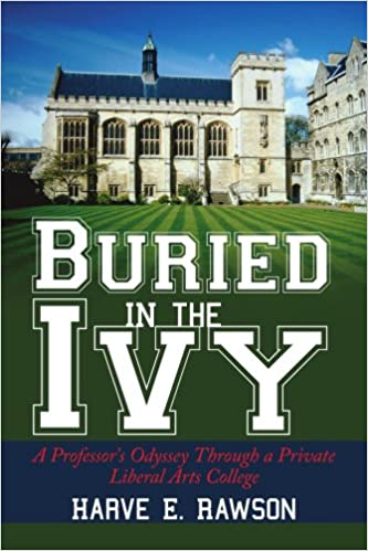 Buried in the Ivy: A Professors Odyssey Through a Private Liberal Arts College