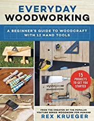 Everyday Woodworking: A Beginner's Guide to Woodcraft With 12 Hand T