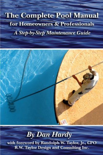The Complete Pool Manual for Homeowners and Professionals: A Step-by-Step Maintenance guide (Pool Maintenance Swimming)