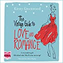 The Vintage Guide to Love and Romance Audiobook by Kirsty Greenwood Narrated by Chloe Massey
