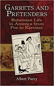 Garrets and Pretenders: Bohemian Life in America from Poe ...