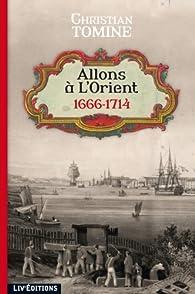 Allons à L'Orient (1666-1714) par Christian Tomine