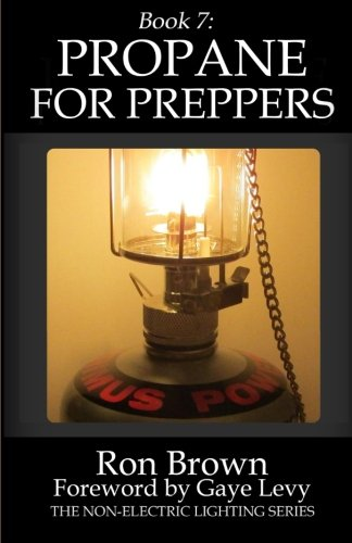 Book 7: Propane for Preppers (The Non-Electric Lighting Series) (Volume 7)