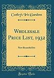 Amazon / Forgotten Books: Wholesale Price List, 1932 New Beautiful Iris Classic Reprint (Cooleys Iris Gardens)