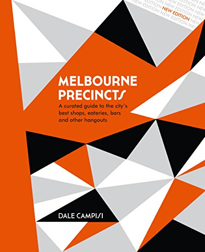 Melbourne Precincts: A Curated Guide to the City's Best Shops, Eateries, Bars and Other Hangouts (Melbourne Imports)