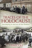 Traces of the Holocaust : Journeying in and Out of the Ghettos, Cole, Tim, 1441175598