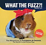 What the Fuzz?!: The Adventures of Fuzzberta and Friends, the World's Cutest Guinea