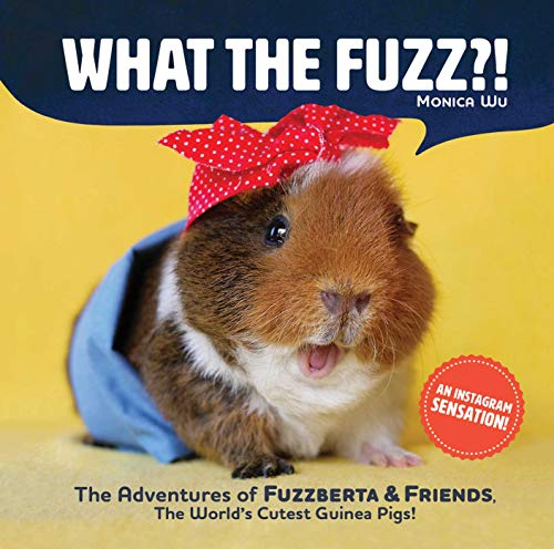 What the Fuzz?!: The Adventures of Fuzzberta and Friends, the World's Cutest Guinea Pigs