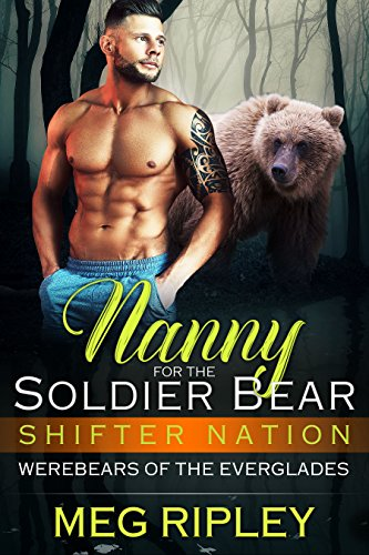 B.O.O.K Nanny For The Soldier Bear (Shifter Nation: Werebears Of The Everglades)<br />E.P.U.B