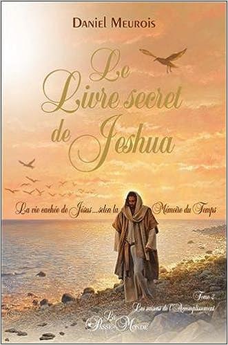 Le livre secret de Jeshua Tome 2 - La vie cachée de Jésus selon la Mémoire du Temps
