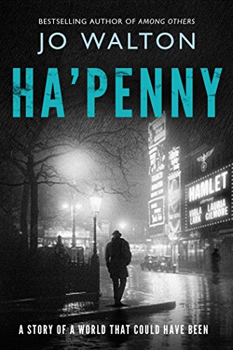 Ha'penny: A Story of a World that Could Have Been (Small Change) by [Walton, Jo]