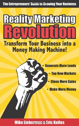 Reality Marketing Revolution: Transform Your Small Business Into a Money Making Machine!