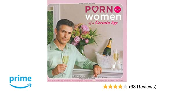 Porn For Women Of A Certain Age Cambridge Womens Pornography Cooperative 0884907130356 Amazon Com Books