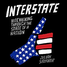 Interstate: Hitchhiking Through the State of a Nation Audiobook by Julian Sayarer Narrated by Joe Jameson
