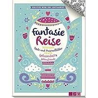 Fantasiereise: Inspirierende Texte und Ausmalbilder für mehr Gelassenheit & Lebensfreude
