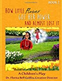 How Little Flower Got Her Power And Almost Lost It: A Children's Play (Children of The World Storybook and Educational Ser...