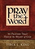 Pray the Word: 90 Prayers That Touch the Heart of God