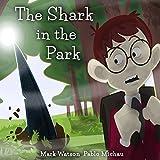 The Shark in the Park (Mark Watson Children's Books Book 1)