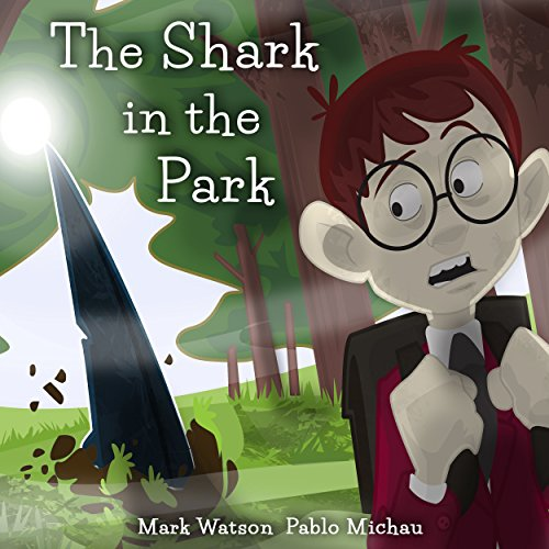 "The Shark in the Park: ""There's a SHARK in the PARK!"" A (Not-Very-Scary) Great White Shark Escape Story for Kids Aged 4-8 (Mark Watson Children's Books Book 1) by [Watson, Mark]"