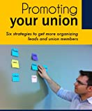 Promoting Your Union: Six strategies to grow your union