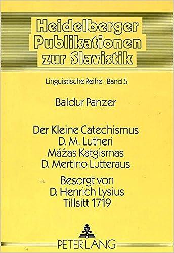 Der Kleine Catechismus D.M. Lutheri. Mazas Katgismas D. Mertino Lutteraus. Besorgt Von D. Henrich Lysius, Tillsitt 1719: Deutscher Und Litauischer ... (Heidelberger Publikationen Zur Slavistik)